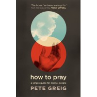 How to Pray: A Simple Guide for Normal People