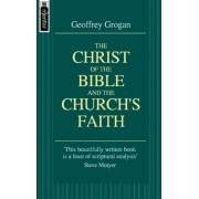Christ Of The Bible And The Church's Faith, The