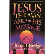 Jesus The Man & His Message