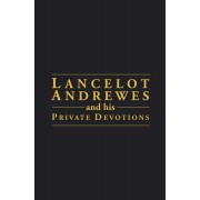 Lancelot Andrewes & His Private Devotion