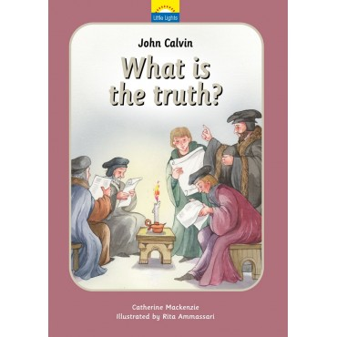 John Calvin What is the Truth?