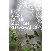 Story Of The Scottish Reformation, The