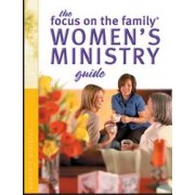 Focus On The Family Women's Ministry Guide, The