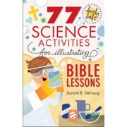 77 Fairly Safe Science Activities For Illustrating Bible Les