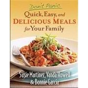 Don't Panic--Quick, Easy, And Delicious Meals For Your Fami