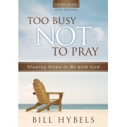 Too Busy Not To Pray Study Guide With Dvd