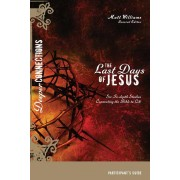 Last Days Of Jesus Participant's Guide, The