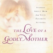 Love Of A Godly Mother, The