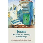 Jesus - His Home, His Journey, His Challenge