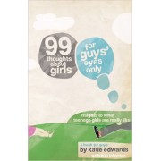 99 Thoughts About Girls: For Guys' Eyes Only